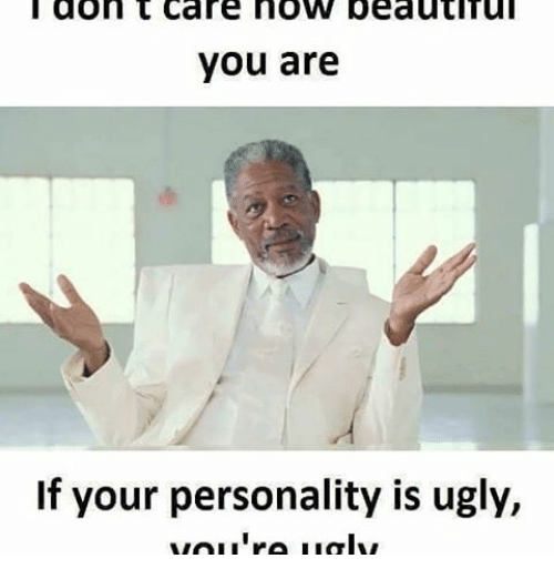 Indonesian (Language), Don, and Don T Care: I don t care now peautiTul  you are  If your personality is ugly,  you're ugly