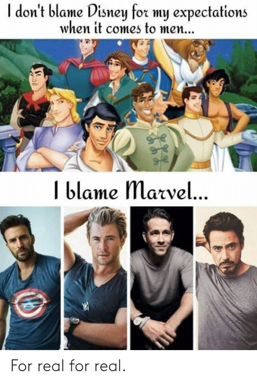 Dank, Disney, and 🤖: I don't blame Disney for my expectations  when it comes to men.  I blame Macvel... For real for real.