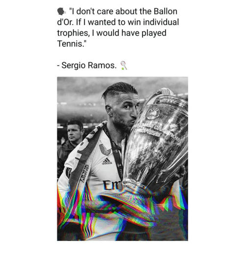 "Adidas, Memes, and Tennis: ""I don't care about the Ballon  d'Or. If I wanted to win individual  trophies, I would have played  Tennis.""  Sergio Ramos. Q  adidas  Em"