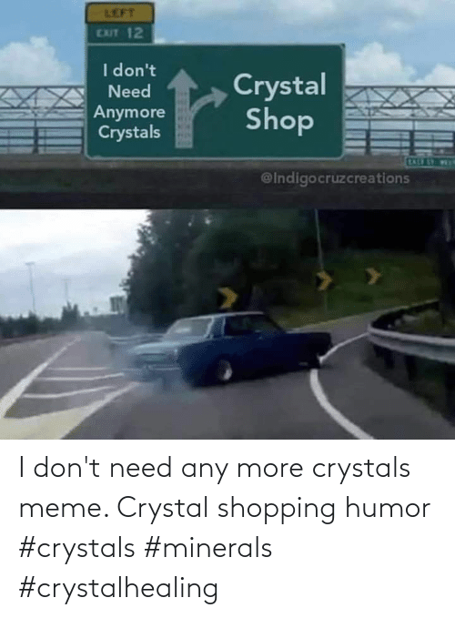 minerals: I don't need any more crystals meme. Crystal shopping humor #crystals #minerals #crystalhealing