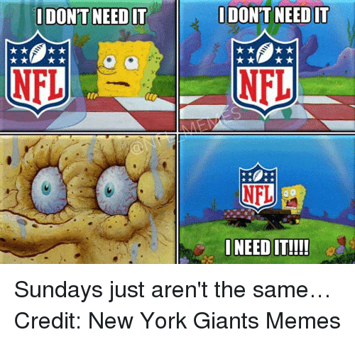 New York Giant Memes: I DONT NEEDIT  NFL  DONT NEED IT  NFL  NEI  INEEDIT!!!! Sundays just aren't the same… Credit: New York Giants Memes
