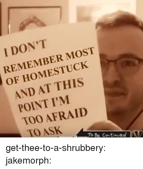 And At This Point Im Too Afraid To Ask: I DON'T  REMEMBER MOST  OF HOMESTUCK  AND AT THIS  POINT I'M  TOO AFRAID  TO ASK  To Be ContinuedV get-thee-to-a-shrubbery: jakemorph: