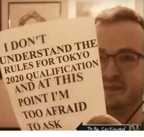 And At This Point Im Too Afraid To Ask: I DON'T  UNDERSTAND THE  RULES FOR TOKYO  2020 QUALIFICATION  AND AT THIS  POINT I'M  TOO AFRAID  TO ASK  To Be Continued