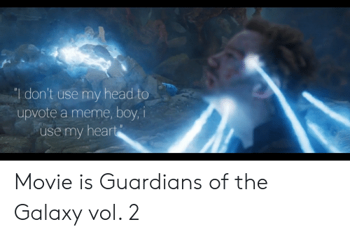 Head, Meme, and Reddit: I don't use my head to  upvote a meme, boy, i  use my heart Movie is Guardians of the Galaxy vol. 2