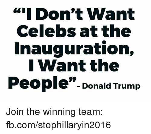 """The Donald: """"I Don't Want  Celebs at the  Inauguration,  I want the  Donald Trump Join the winning team: fb.com/stophillaryin2016"""