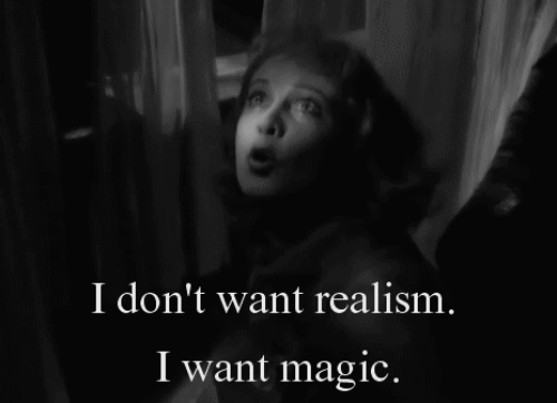Magic, Realism, and  Want: I don't want realism.  I want magic
