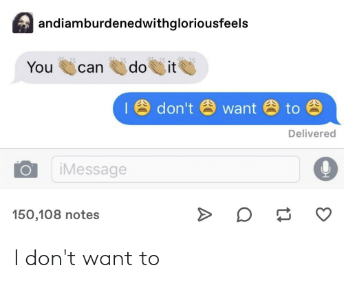 I Dont Want: I don't want to