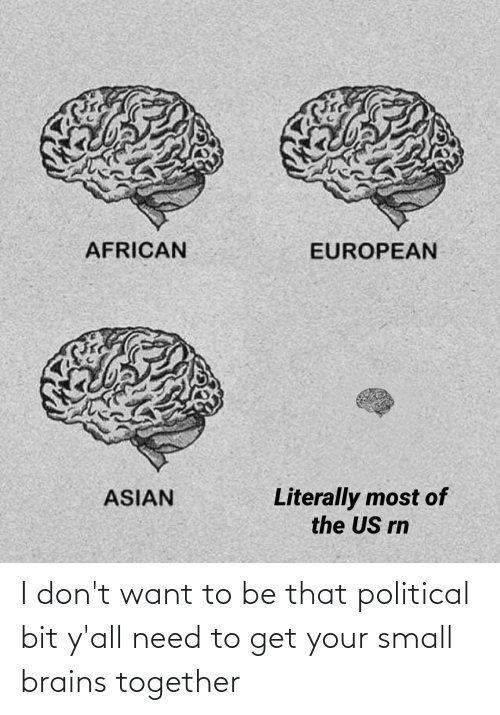 I Dont Want: I don't want to be that political bit y'all need to get your small brains together
