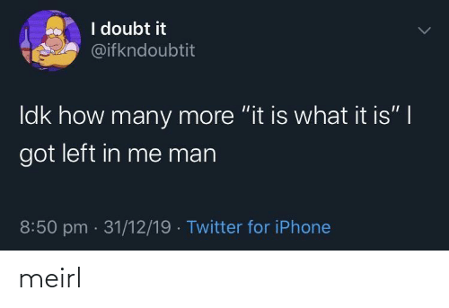 "Doubt: I doubt it  @ifkndoubtit  Idk how many more ""it is what it is"" 