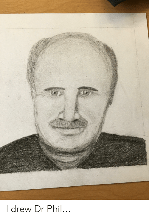 Dr Phil,  Drew, and Phil: I drew Dr Phil...