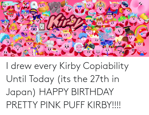 Birthday, Happy Birthday, and Happy: I drew every Kirby Copiability Until Today (its the 27th in Japan) HAPPY BIRTHDAY PRETTY PINK PUFF KIRBY!!!!