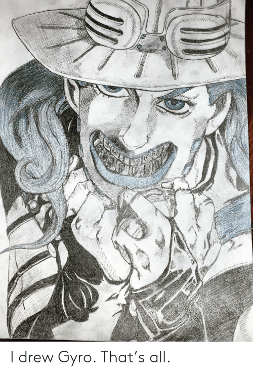 Gyro, All, and  Drew: I drew Gyro. That's all.