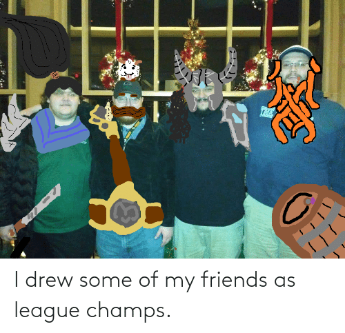 champs: I drew some of my friends as league champs.