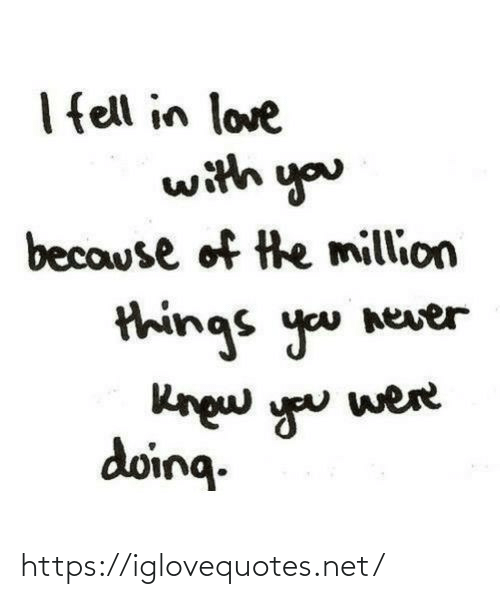 Ell: I ell in love  with you  because of the million  things you never  Rngw you  doing.  were https://iglovequotes.net/