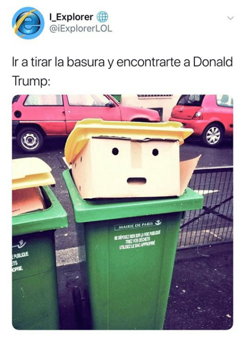 Donald Trump, Memes, and Paris: I-Explorer  @iExplorerLOL  Ir a tirar la basura y encontrarte a Donald  Trump:  MAIRIE DE PARIS  TLISEZ LE BAC APPROPRE