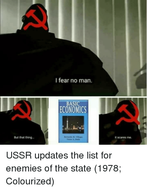 economics: I fear no man.  BASIC  ECONOMICS  But that thing  it scares me. USSR updates the list for enemies of the state (1978; Colourized)