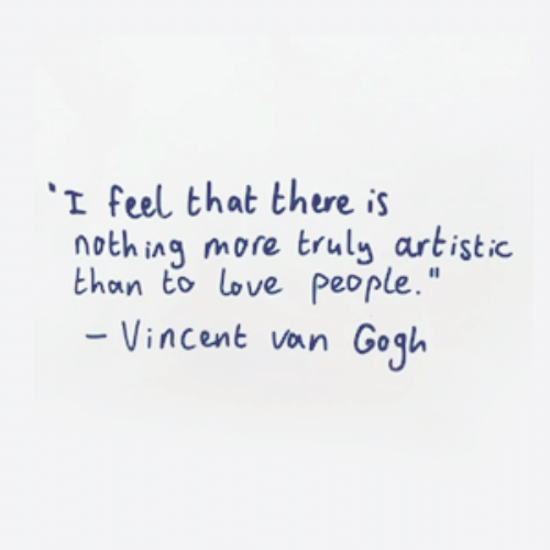"""artistic: I feel that there is  nothing more truly artistic  than to love people.""""  Vincent van Gogl"""