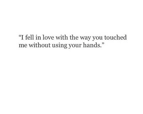 "Touche: ""I fell in love with the way you touche  me without using your hands"