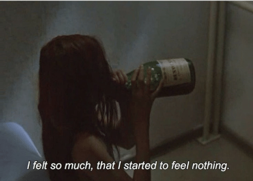 Feel, Nothing, and  Much: I felt so much, that I started to feel nothing.