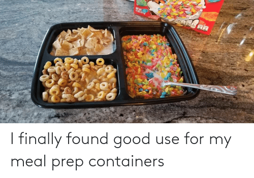 Meal: I finally found good use for my meal prep containers