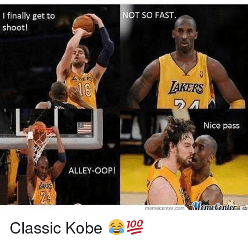 Oopes: I finally get to  shoot!  NOT SO FAST.  16  IAKERS  Nice pass  ALLEY-OOP!  memecenter.comMameCentere Classic Kobe 😂💯