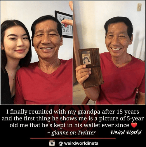 Memes, Twitter, and Weird: I finally reunited with my grandpa after 15 years  and the first thing he shows me is a picture of 5-year  old me that he's kept in his wallet ever since  ~ gianne on Twitter  Weird World  @ weirdworldinsta