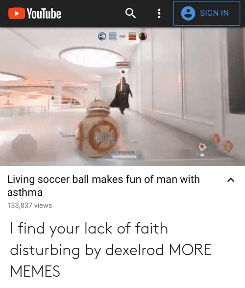 lack: I find your lack of faith disturbing by dexelrod MORE MEMES