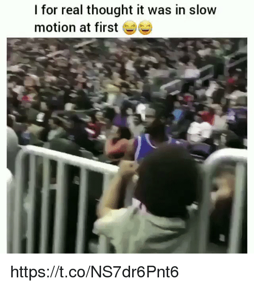 Slow Motion: I for real thought it was in slow  motion at first https://t.co/NS7dr6Pnt6