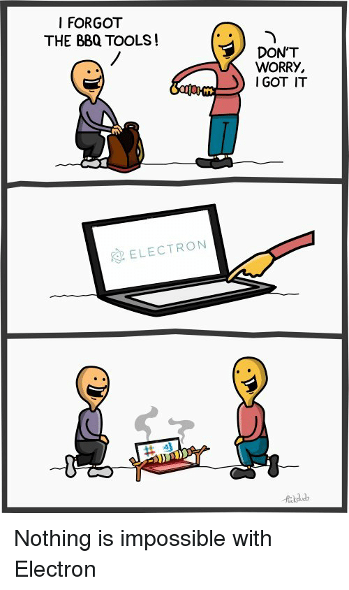 Tools, Nothing, and Impossible: I FORGOT  THE BBQ TOOLS!  DON'T  WORRY,  IGOT IT  ELECTRON Nothing is impossible with Electron