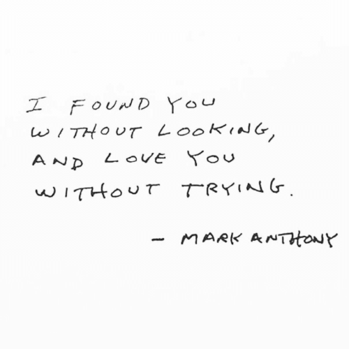 Love, Looking, and You: I FOUND YOU  WITHOUT LOOKING,  AND LOVE You  wITHOUT TRYING  MARK ANTHowy