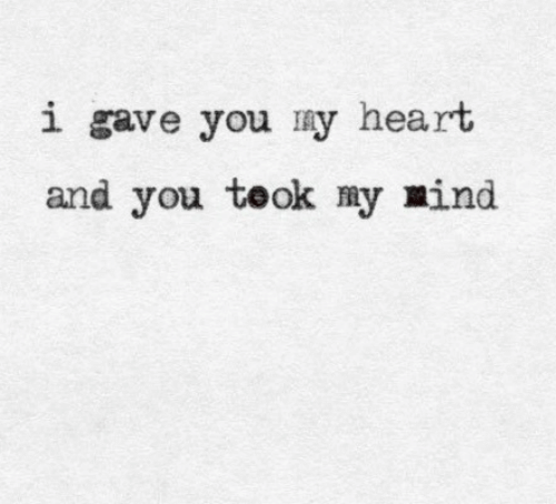Heart, Mind, and You: i gave you my heart  and you teok my mind