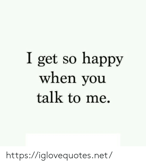 So Happy: I get so happy  when you  talk to me https://iglovequotes.net/