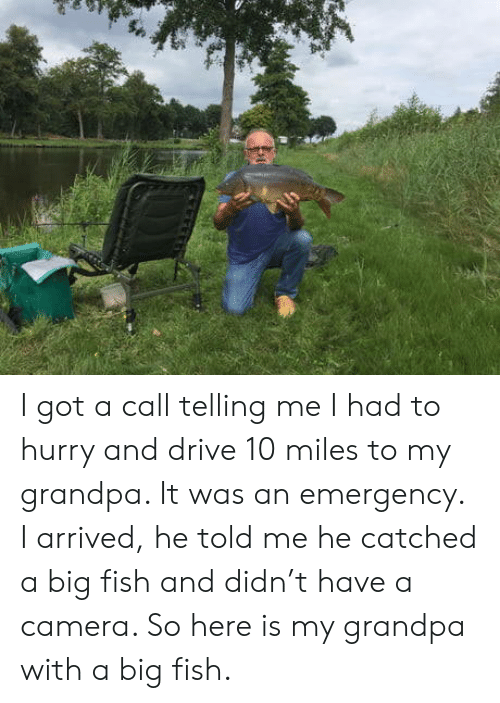 Catched: I got a call telling me I had to hurry and drive 10 miles to my grandpa. It was an emergency. I arrived, he told me he catched a big fish and didn't have a camera. So here is my grandpa with a big fish.