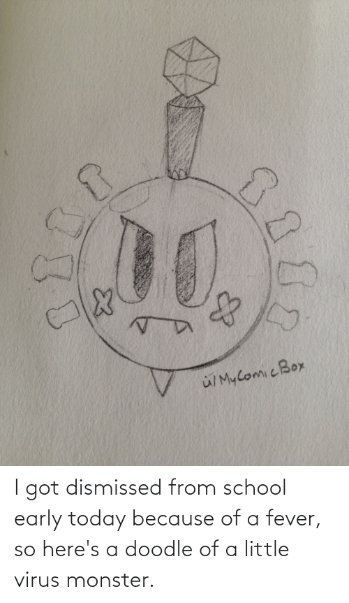Because Of: I got dismissed from school early today because of a fever, so here's a doodle of a little virus monster.