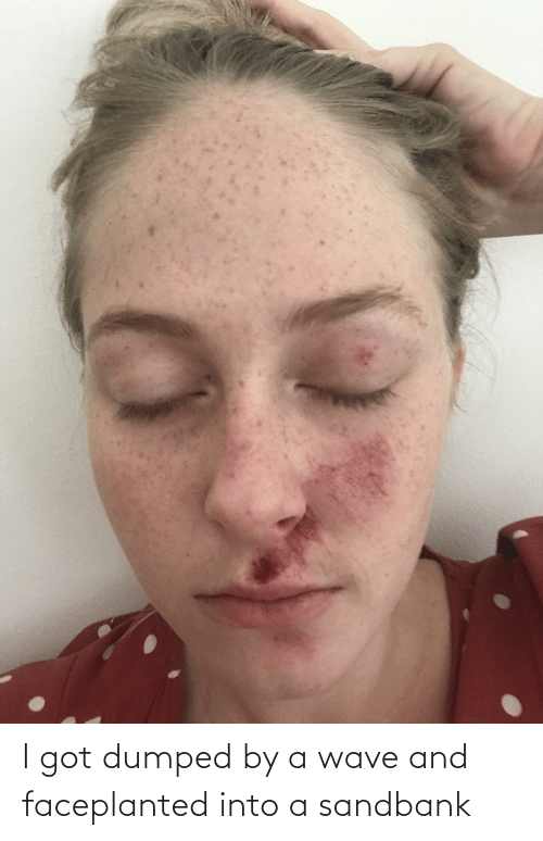 Dumped: I got dumped by a wave and faceplanted into a sandbank