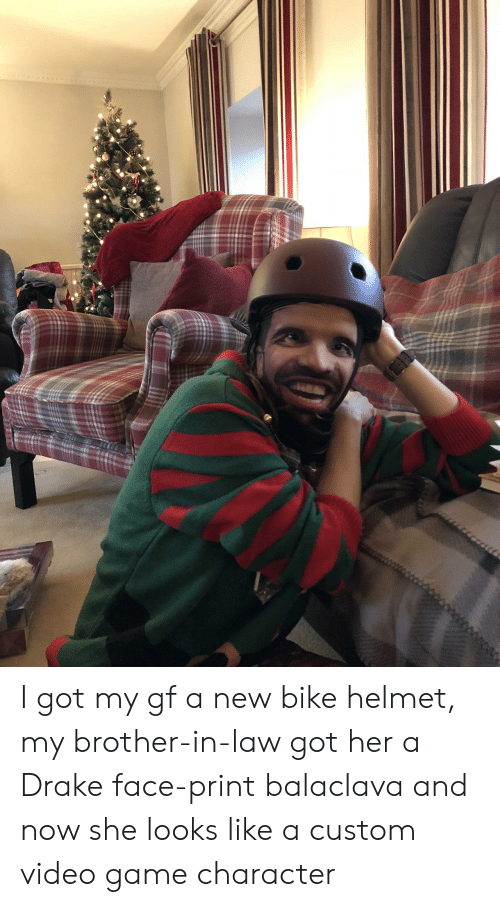 brother in law: I got my gf a new bike helmet, my brother-in-law got her a Drake face-print balaclava and now she looks like a custom video game character