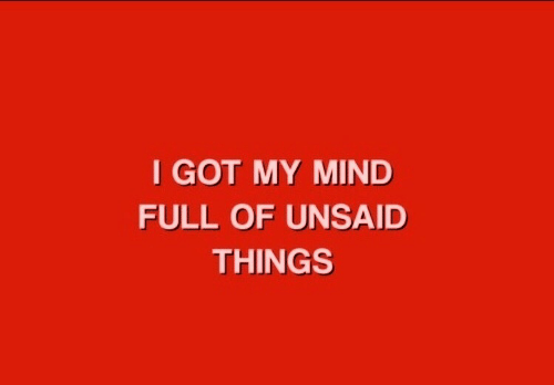Mind, Got, and Full: I GOT MY MIND  FULL OF UNSAID  THINGS