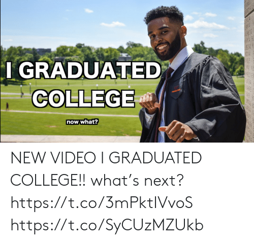 College, Funny, and Video: I GRADUATED  COLLEGE  vINTECN  now what? NEW VIDEO  I GRADUATED COLLEGE!! what's next?   https://t.co/3mPktIVvoS https://t.co/SyCUzMZUkb