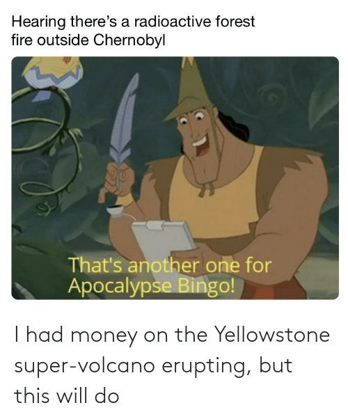 Volcano: I had money on the Yellowstone super-volcano erupting, but this will do