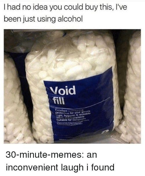 Memes, Target, and Tumblr: I had no idea you could buy this, I've  been just using alcohol  Void  fill  Excellent  tion for your goods  rdable  & reusable  Suitable for compest 30-minute-memes: an inconvenient laugh i found