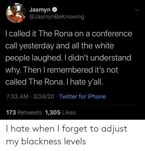 Levels: I hate when I forget to adjust my blackness levels