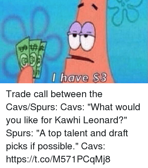 """Cavs, Sports, and Kawhi Leonard: I have $3 Trade call between the Cavs/Spurs:   Cavs: """"What would you like for Kawhi Leonard?""""  Spurs: """"A top talent and draft picks if possible.""""  Cavs: https://t.co/M571PCqMj8"""