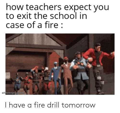 Have: I have a fire drill tomorrow
