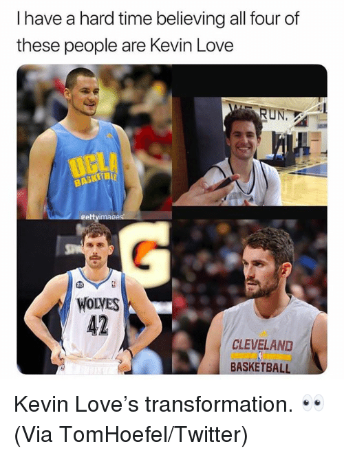 Kevin Love: I have a hard time believing all four of  these people are Kevin Love  RUN  gett  WOLVES  42  CLEVELAND  BASKETBALL Kevin Love's transformation. 👀  (Via ‪TomHoefel‬/Twitter)