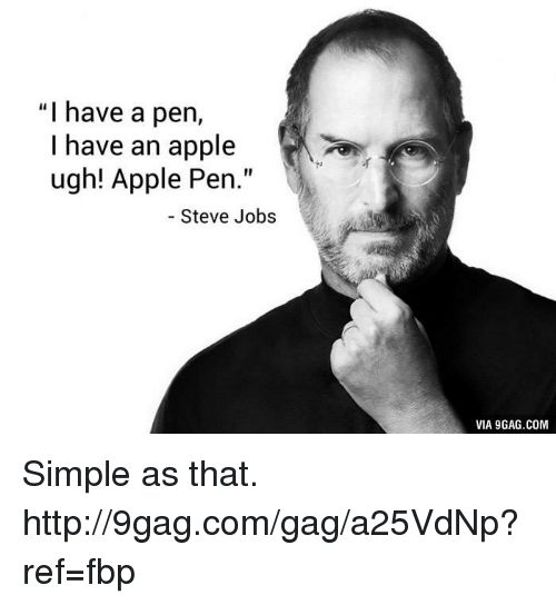 "Apple Pen: ""I have a pen,  I have an apple  ugh! Apple Pen  Steve Jobs  VIA 9GAG.COM Simple as that. http://9gag.com/gag/a25VdNp?ref=fbp"