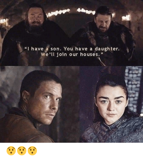 """Game of Thrones, Daughter, and You: """"I have a son. You have a daughter.  We'll join our houses.""""  31 😯😯😯"""