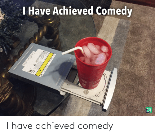Comedy: I have achieved comedy
