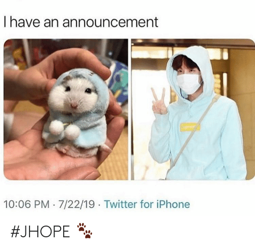 Jhope: I have an announcement  NUpre  10:06 PM 7/22/19 Twitter for iPhone #JHOPE 🐾