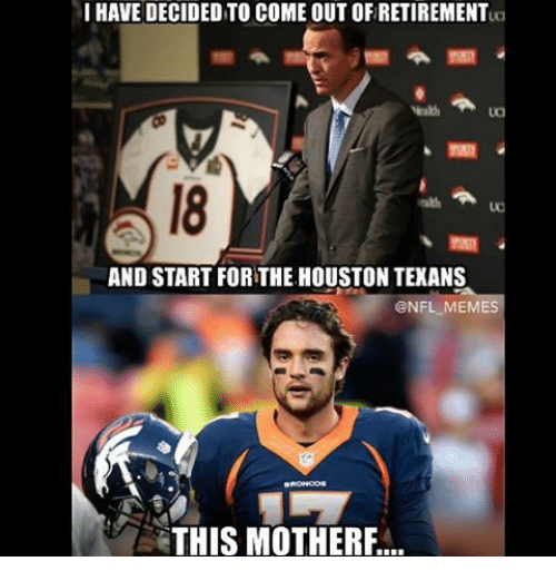 Houston Texans: I HAVE DECIDED TO COME OUT OFRETIREMENTua  a  AND START FORTHE HOUSTON TEXANS  @NFL MEMES  THIS MOTHERF...