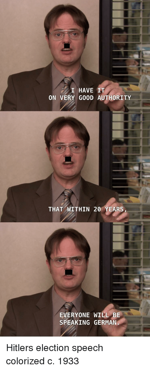 Good, Hitler, and German: I HAVE IT  ON VERY GOOD AUTHORITY  THAT WITHIN 20 YEARS  EVERYONE WILL BE  SPEAKING GERMAN Hitlers election speech colorized c. 1933